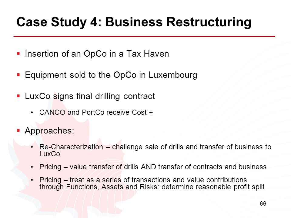 66 Case Study 4: Business Restructuring  Insertion of an OpCo in a Tax Haven  Equipment sold to the OpCo in Luxembourg  LuxCo signs final drilling