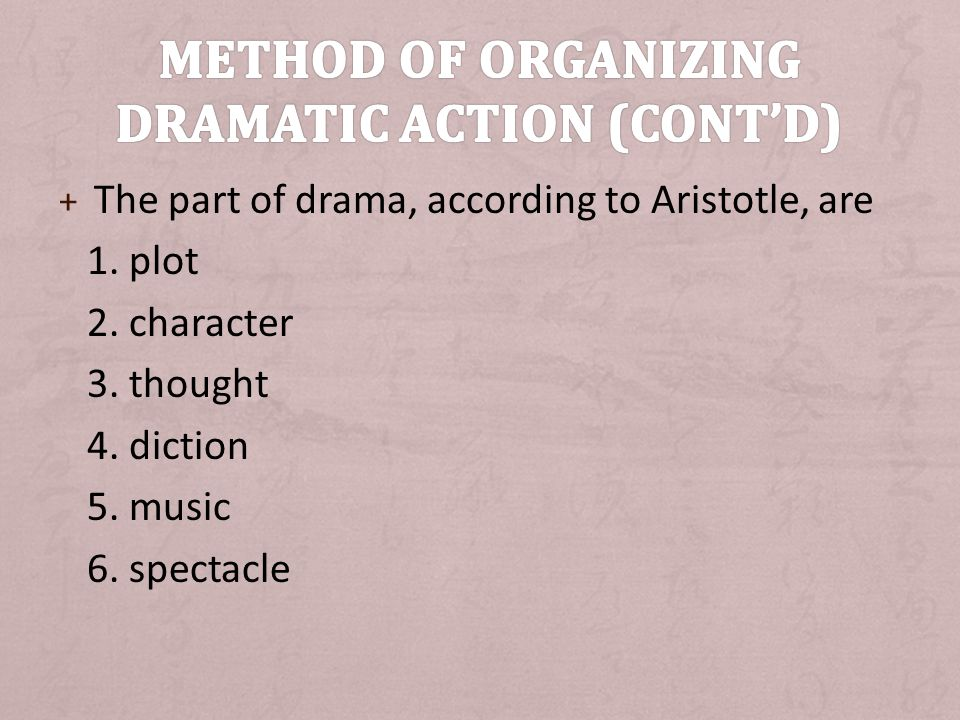 + The part of drama, according to Aristotle, are 1.