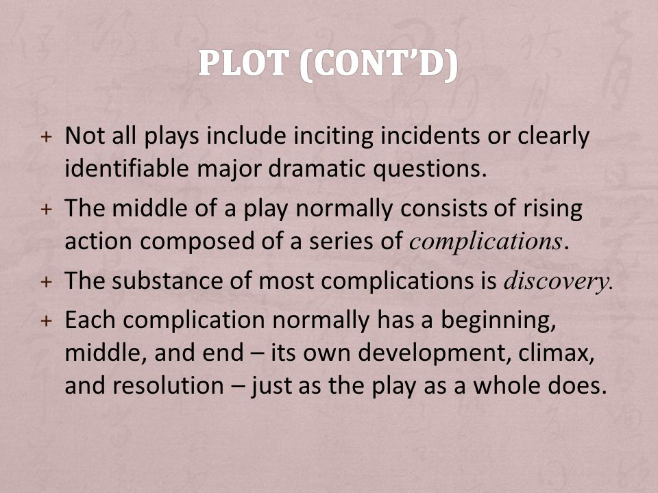 + Not all plays include inciting incidents or clearly identifiable major dramatic questions.