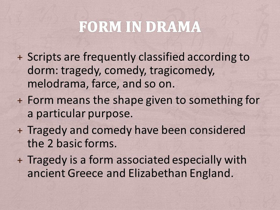 + Scripts are frequently classified according to dorm: tragedy, comedy, tragicomedy, melodrama, farce, and so on.