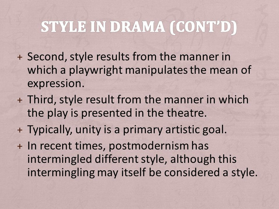 + Second, style results from the manner in which a playwright manipulates the mean of expression.