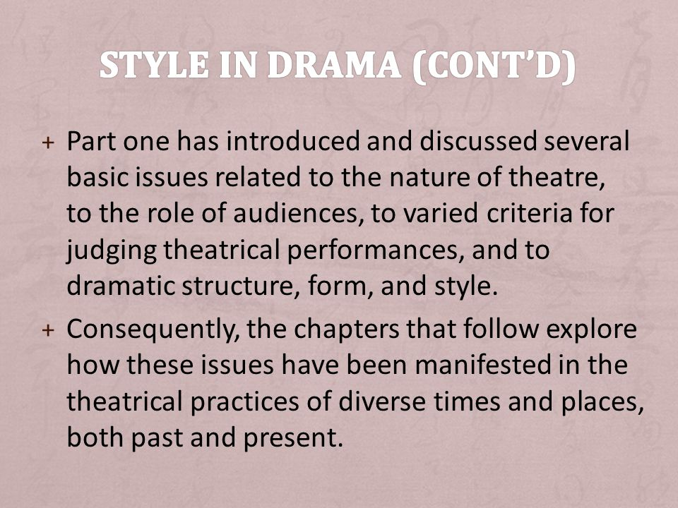 + Part one has introduced and discussed several basic issues related to the nature of theatre, to the role of audiences, to varied criteria for judging theatrical performances, and to dramatic structure, form, and style.