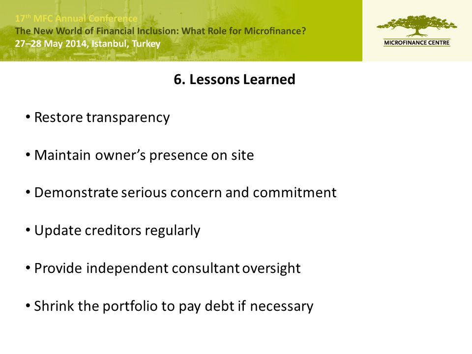 6. Lessons Learned Restore transparency Maintain owner's presence on site Demonstrate serious concern and commitment Update creditors regularly Provid