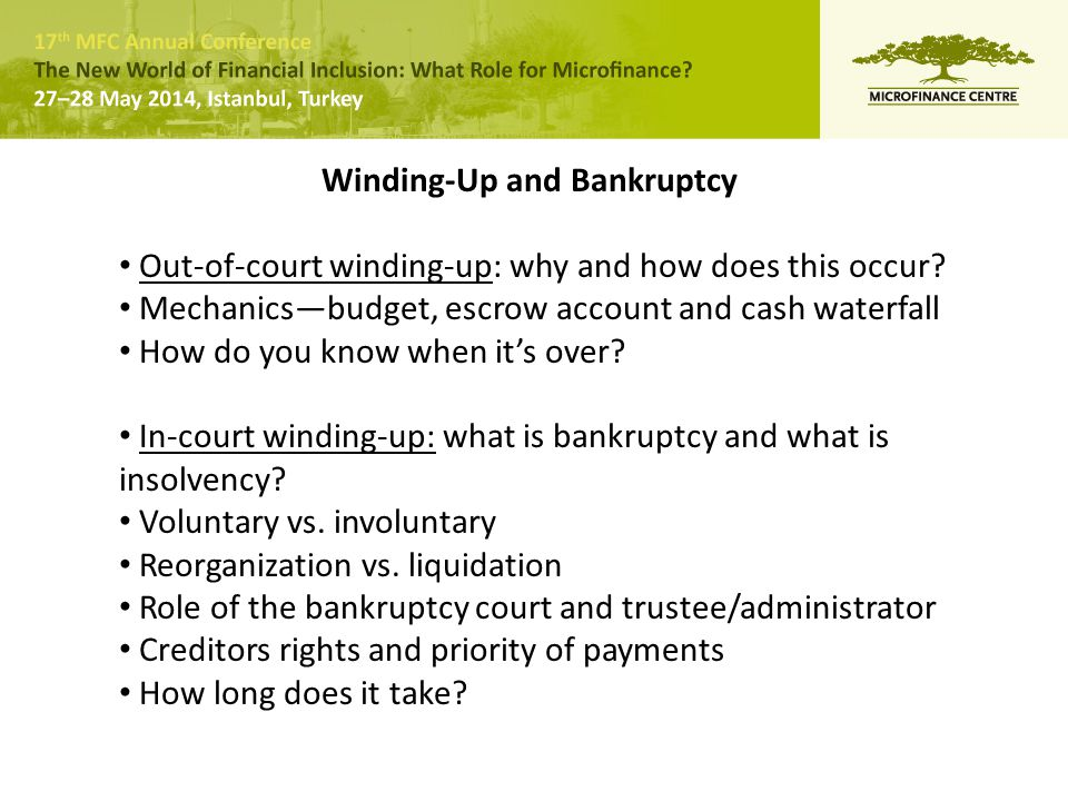 Winding-Up and Bankruptcy Out-of-court winding-up: why and how does this occur? Mechanics—budget, escrow account and cash waterfall How do you know wh