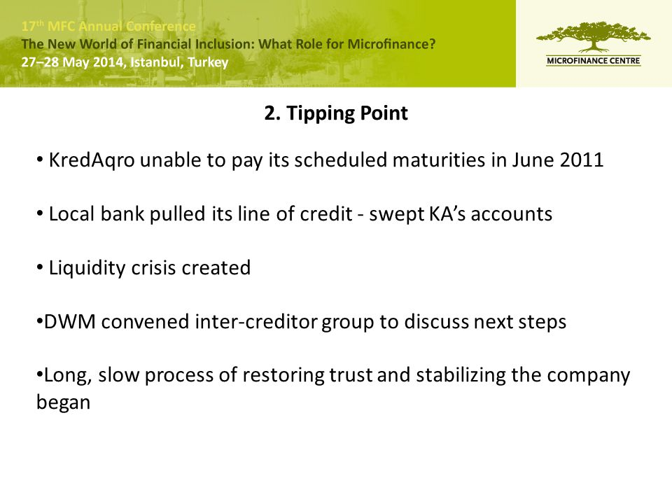 2. Tipping Point KredAqro unable to pay its scheduled maturities in June 2011 Local bank pulled its line of credit - swept KA's accounts Liquidity cri