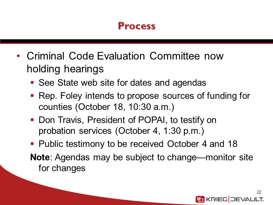 Process Criminal Code Evaluation Committee now holding hearings  See State web site for dates and agendas  Rep.