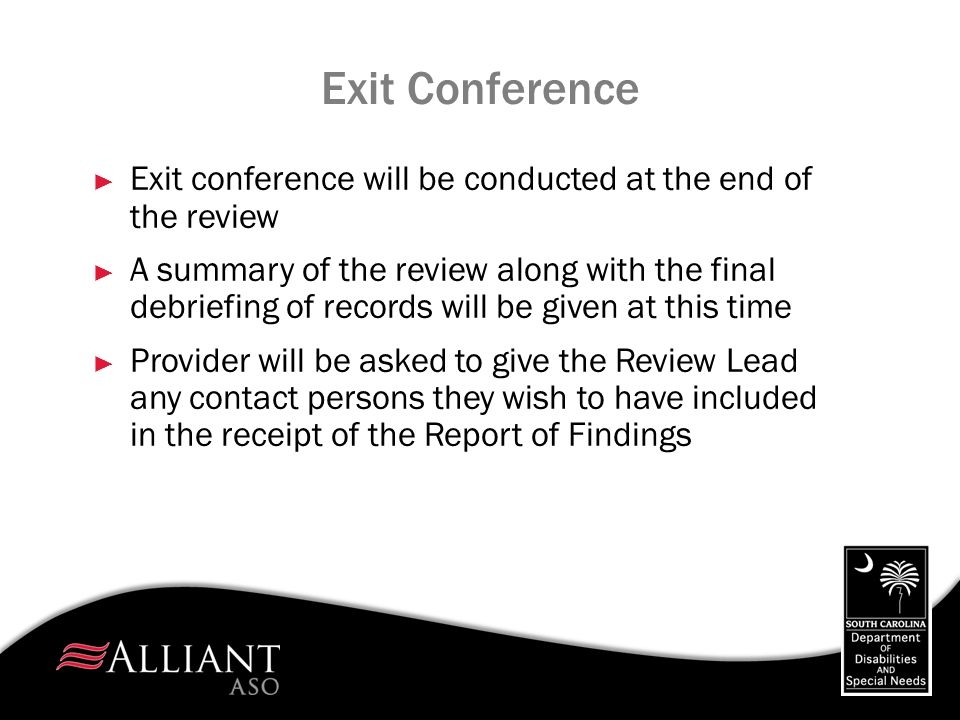 Exit Conference ► Exit conference will be conducted at the end of the review ► A summary of the review along with the final debriefing of records will