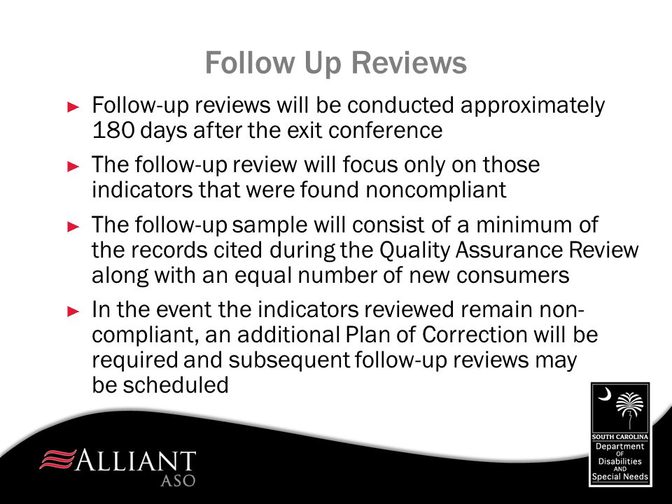 Follow Up Reviews ► Follow-up reviews will be conducted approximately 180 days after the exit conference ► The follow-up review will focus only on tho