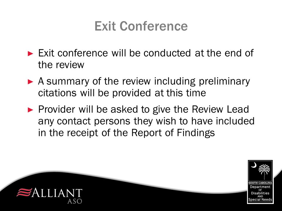 Exit Conference ► Exit conference will be conducted at the end of the review ► A summary of the review including preliminary citations will be provide