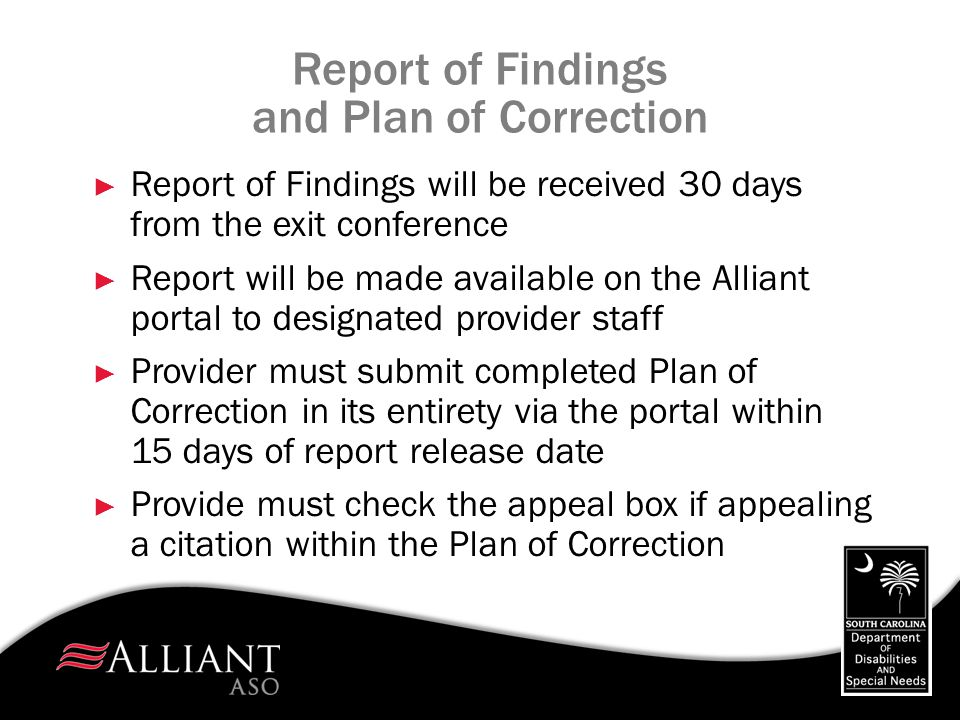 Report of Findings and Plan of Correction ► Report of Findings will be received 30 days from the exit conference ► Report will be made available on th