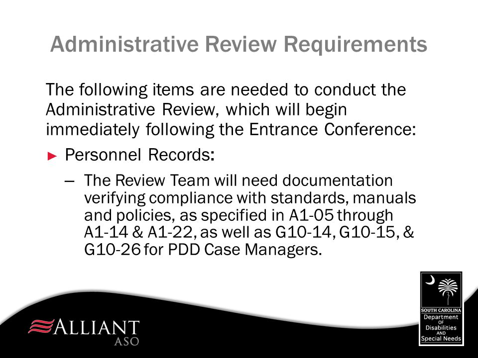 Administrative Review Requirements (Cont'd) – Upon your receipt of the personnel list with the selected personnel files noted by the Lead Reviewer: Please flag the requested information before the personnel files are delivered to the review team Ask a liaison from your HR Department to assist reviewers in locating information in the personnel records