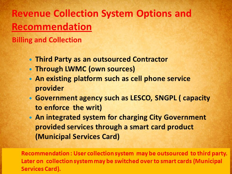 Revenue Collection System Options and Recommendation Billing and Collection Third Party as an outsourced Contractor Through LWMC (own sources) An exis