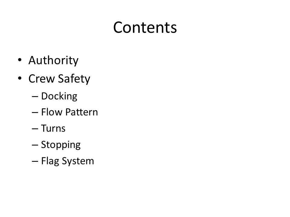 Contents Authority Crew Safety – Docking – Flow Pattern – Turns – Stopping – Flag System