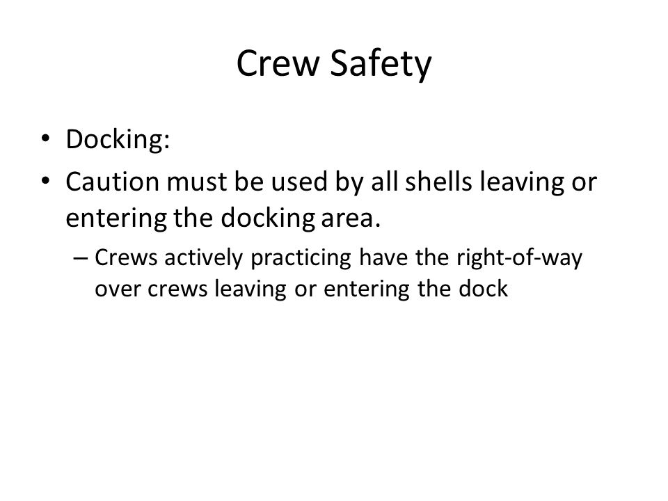 Crew Safety Docking: Caution must be used by all shells leaving or entering the docking area.