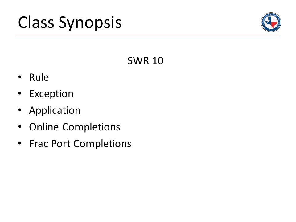 Class Synopsis SWR 10 Rule Exception Application Online Completions Frac Port Completions