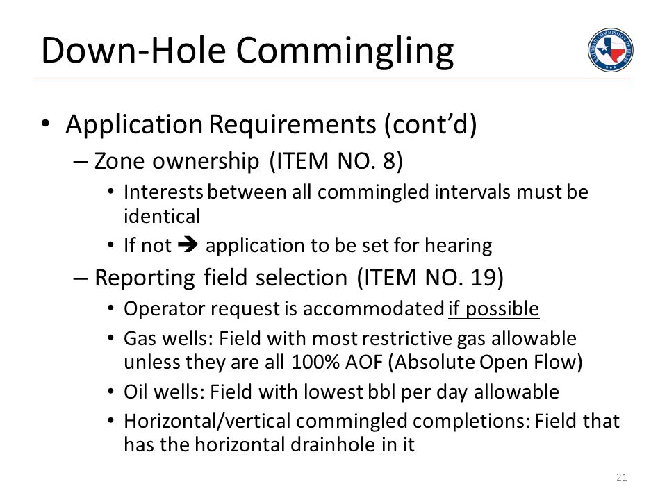 Down-Hole Commingling Application Requirements (cont'd) – Zone ownership (ITEM NO. 8) Interests between all commingled intervals must be identical If