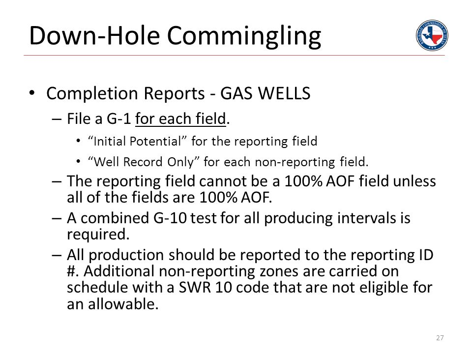 """Down-Hole Commingling Completion Reports - GAS WELLS – File a G-1 for each field. """"Initial Potential"""" for the reporting field """"Well Record Only"""" for e"""