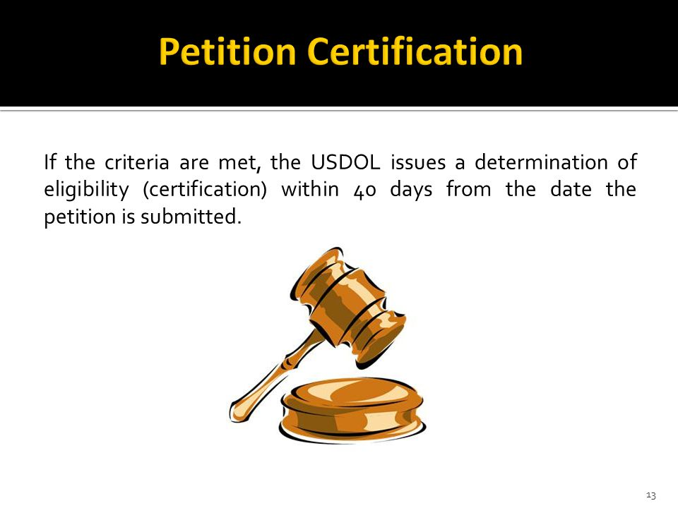 If the criteria are met, the USDOL issues a determination of eligibility (certification) within 40 days from the date the petition is submitted.