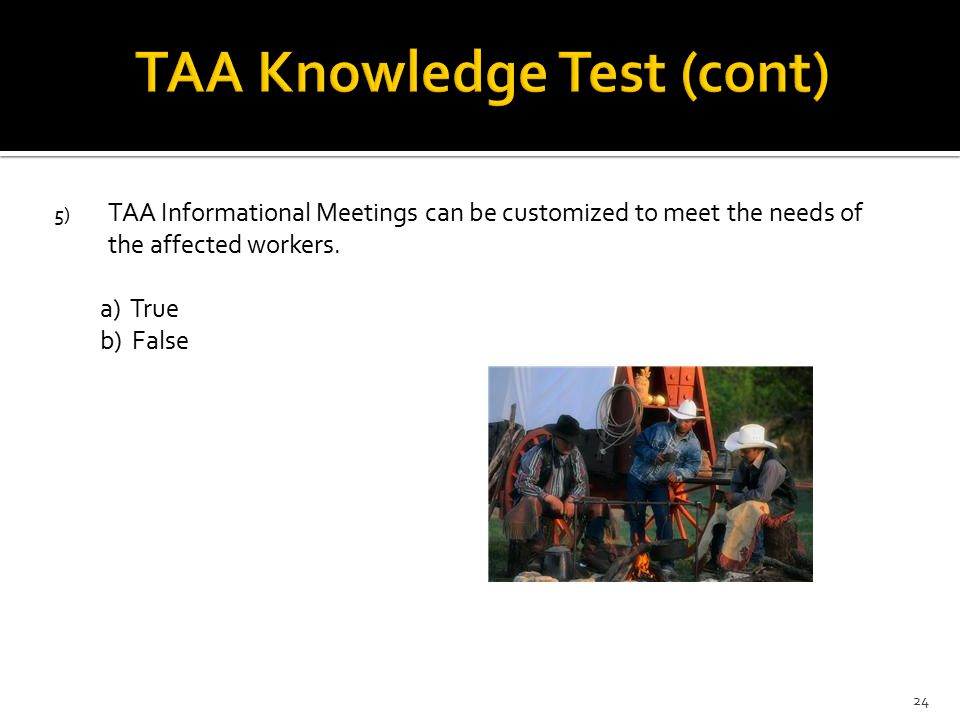 5) TAA Informational Meetings can be customized to meet the needs of the affected workers.