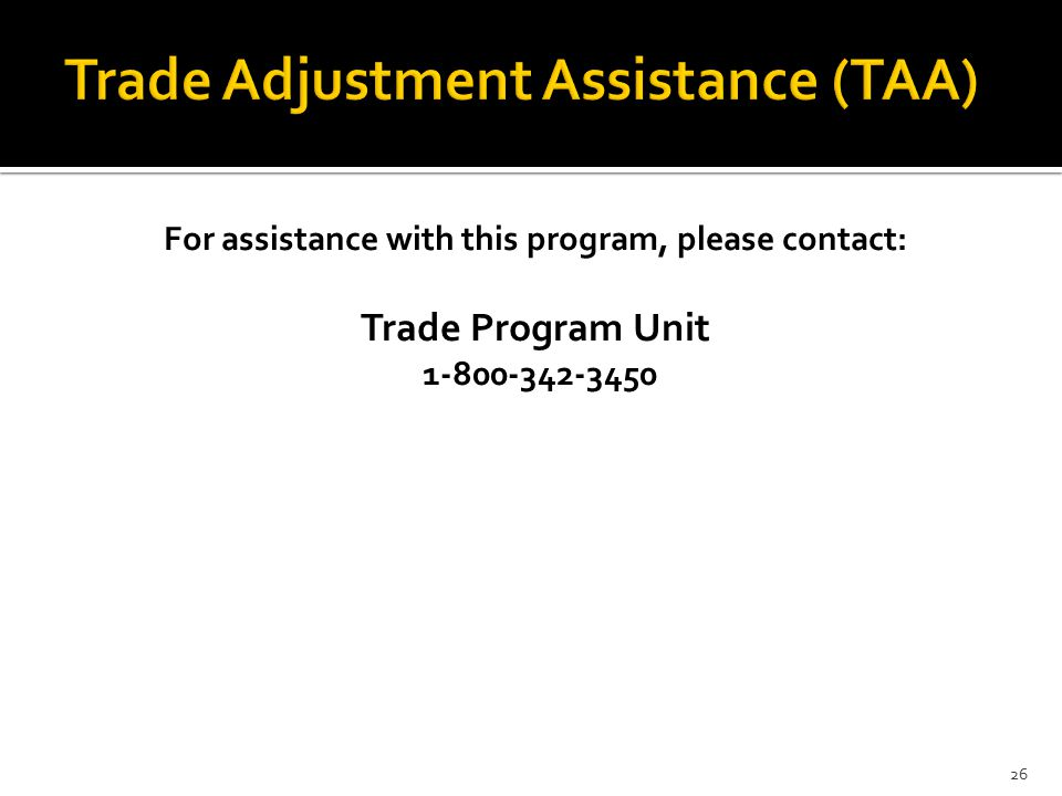 For assistance with this program, please contact: Trade Program Unit 1-800-342-3450 26