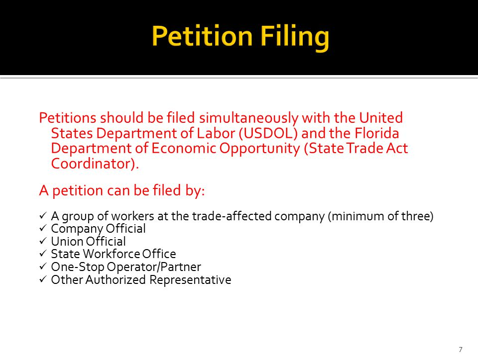 Petitions should be filed simultaneously with the United States Department of Labor (USDOL) and the Florida Department of Economic Opportunity (State Trade Act Coordinator).