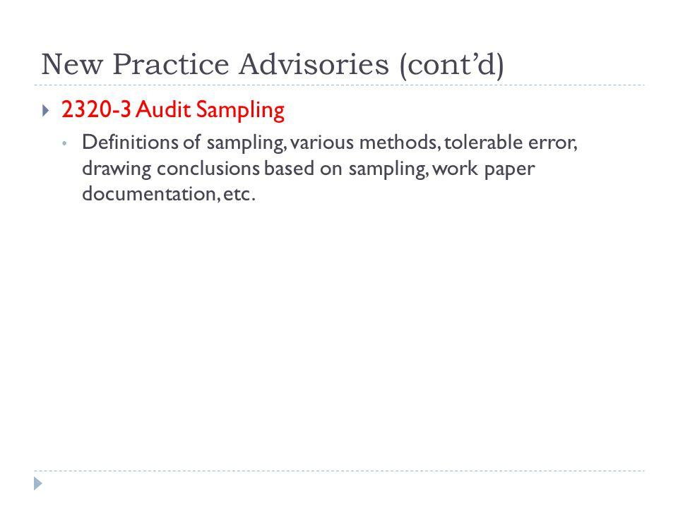 New Practice Advisories (cont'd)  2320-3 Audit Sampling Definitions of sampling, various methods, tolerable error, drawing conclusions based on sampling, work paper documentation, etc.