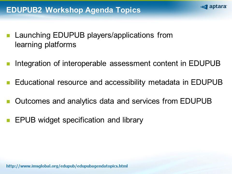 EDUPUB2 Workshop Agenda Topics Launching EDUPUB players/applications from learning platforms Integration of interoperable assessment content in EDUPUB