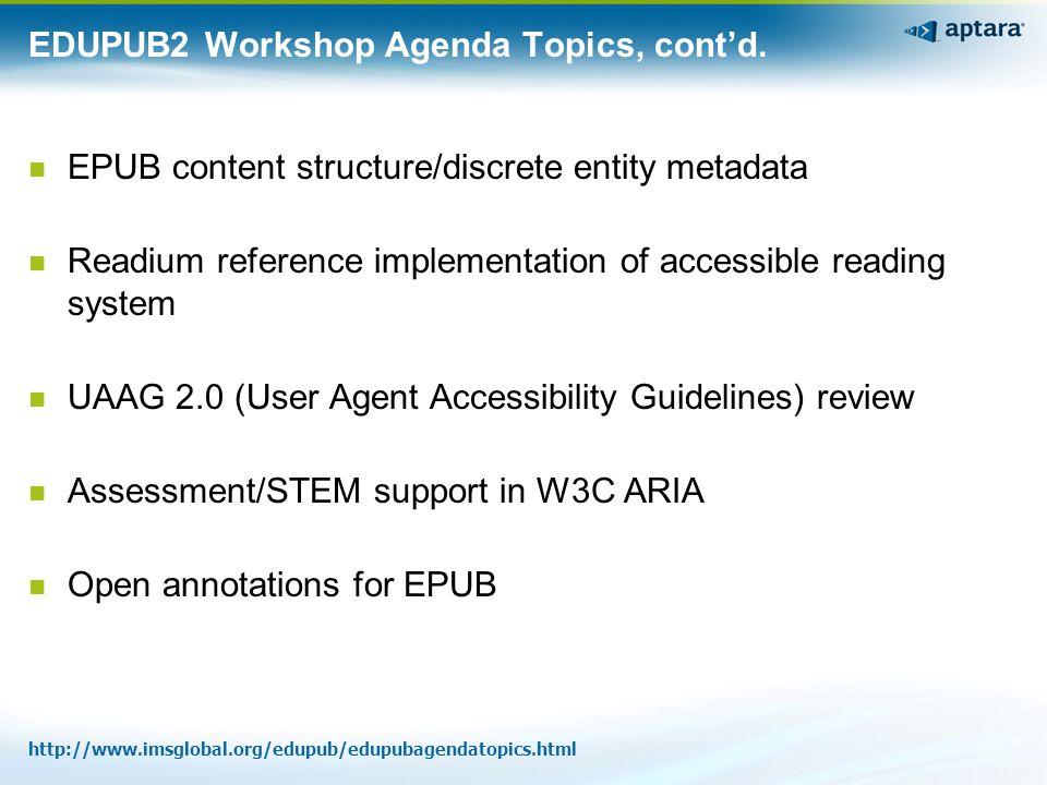 EDUPUB2 Workshop Agenda Topics, cont'd. EPUB content structure/discrete entity metadata Readium reference implementation of accessible reading system