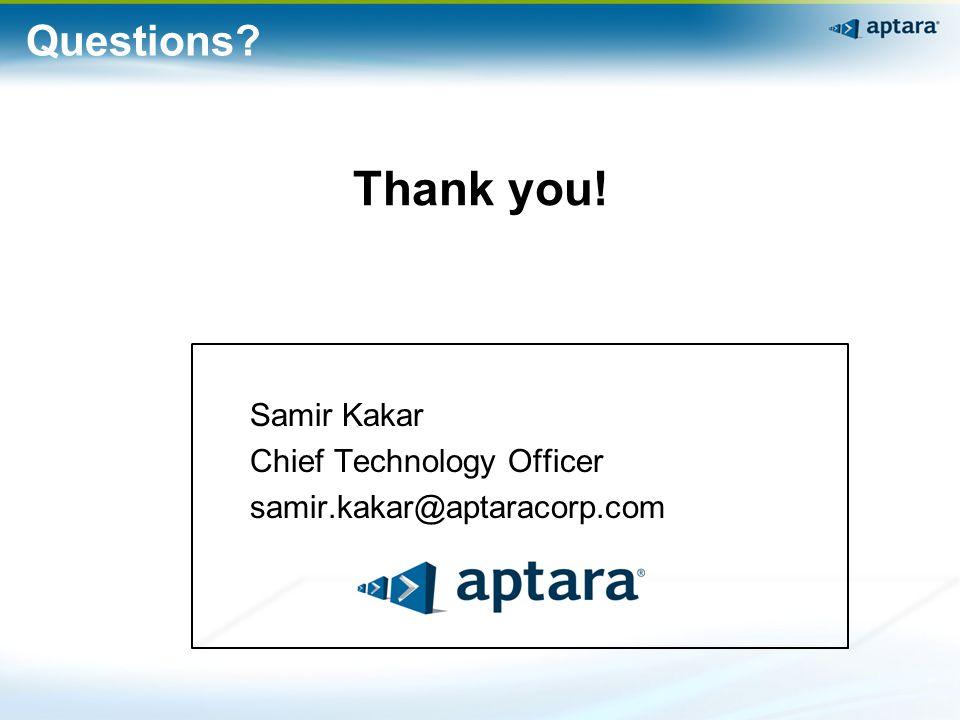 Thank you! Samir Kakar Chief Technology Officer samir.kakar@aptaracorp.com Questions?