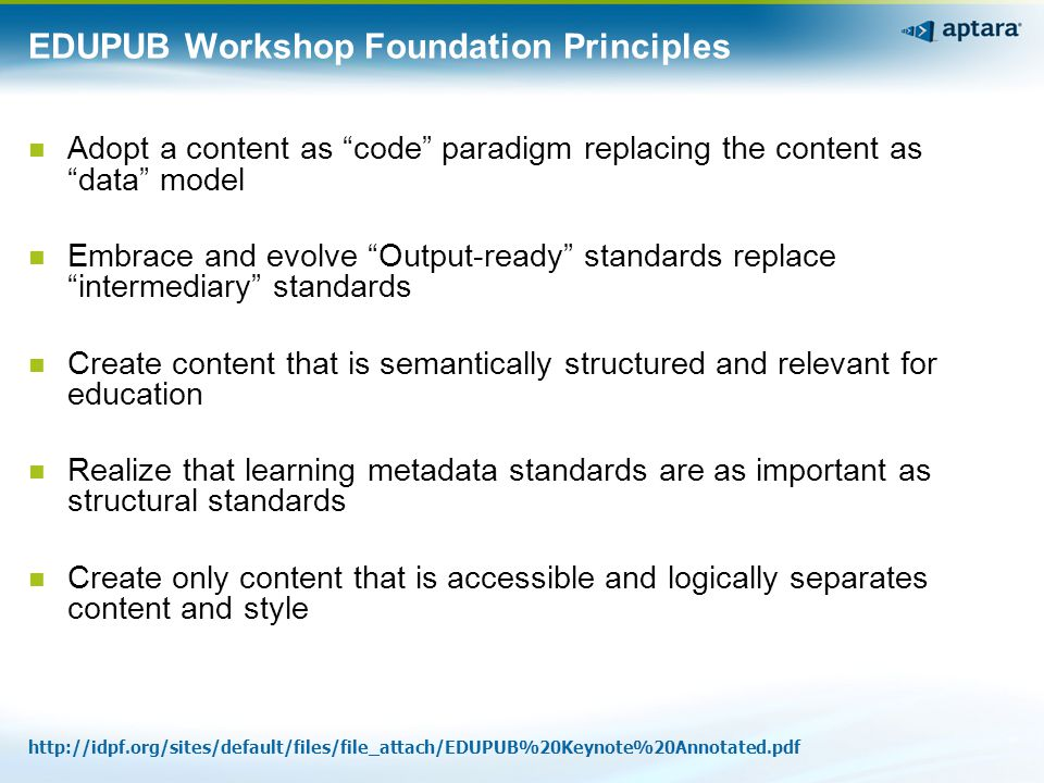 """EDUPUB Workshop Foundation Principles Adopt a content as """"code"""" paradigm replacing the content as """"data"""" model Embrace and evolve """"Output-ready"""" stand"""