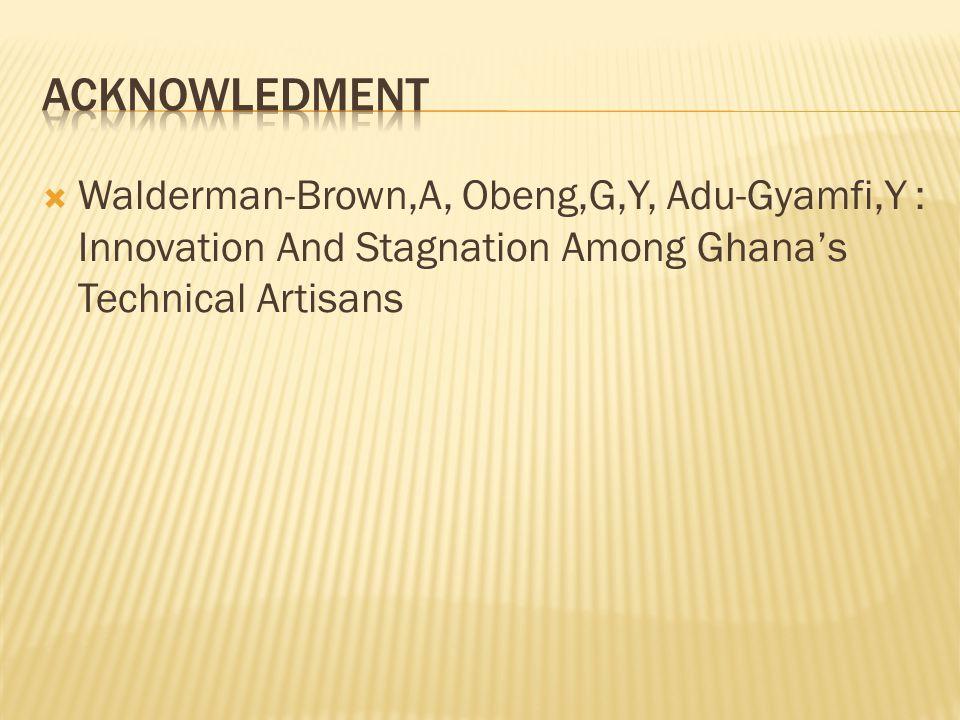  Walderman-Brown,A, Obeng,G,Y, Adu-Gyamfi,Y : Innovation And Stagnation Among Ghana's Technical Artisans
