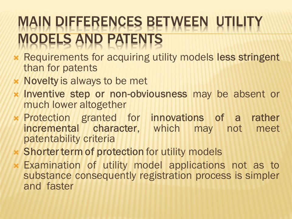 Requirements for acquiring utility models less stringent than for patents  Novelty is always to be met  Inventive step or non-obviousness may be a