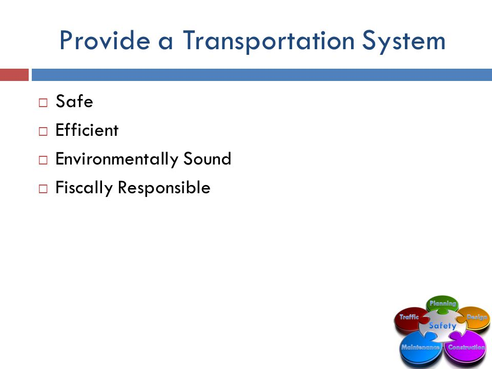 Provide a Transportation System  Safe  Efficient  Environmentally Sound  Fiscally Responsible