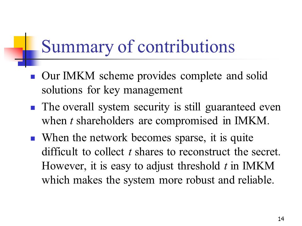 Summary of contributions Our IMKM scheme provides complete and solid solutions for key management The overall system security is still guaranteed even