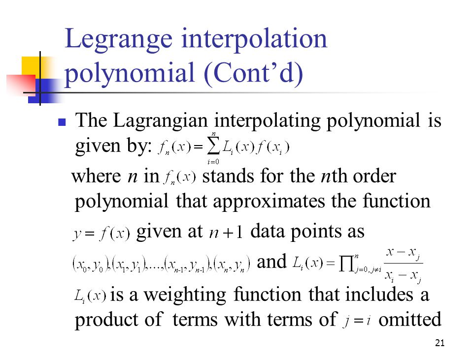 Legrange interpolation polynomial (Cont'd) The Lagrangian interpolating polynomial is given by: where n in stands for the nth order polynomial that ap