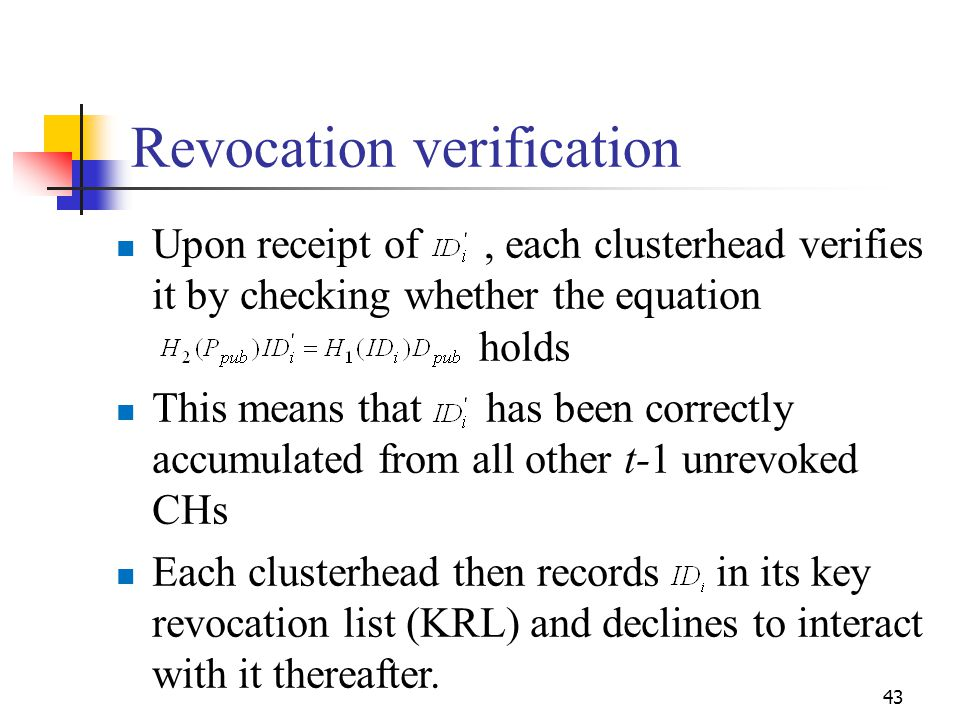 Revocation verification Upon receipt of, each clusterhead verifies it by checking whether the equation holds This means that has been correctly accumu