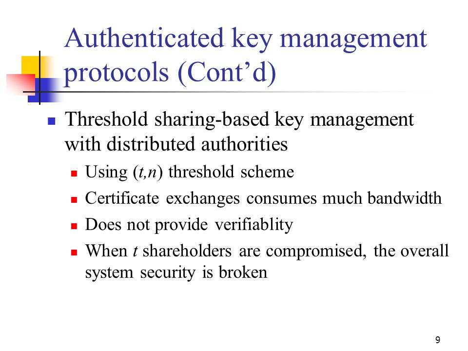 Authenticated key management protocols (Cont'd) Threshold sharing-based key management with distributed authorities Using (t,n) threshold scheme Certi