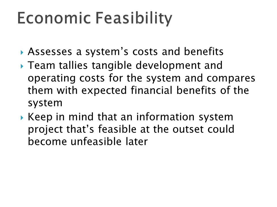  Assesses a system's costs and benefits  Team tallies tangible development and operating costs for the system and compares them with expected financ