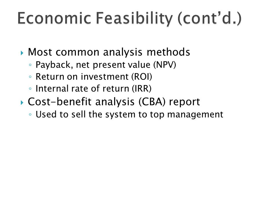  Most common analysis methods ◦ Payback, net present value (NPV) ◦ Return on investment (ROI) ◦ Internal rate of return (IRR)  Cost-benefit analysis