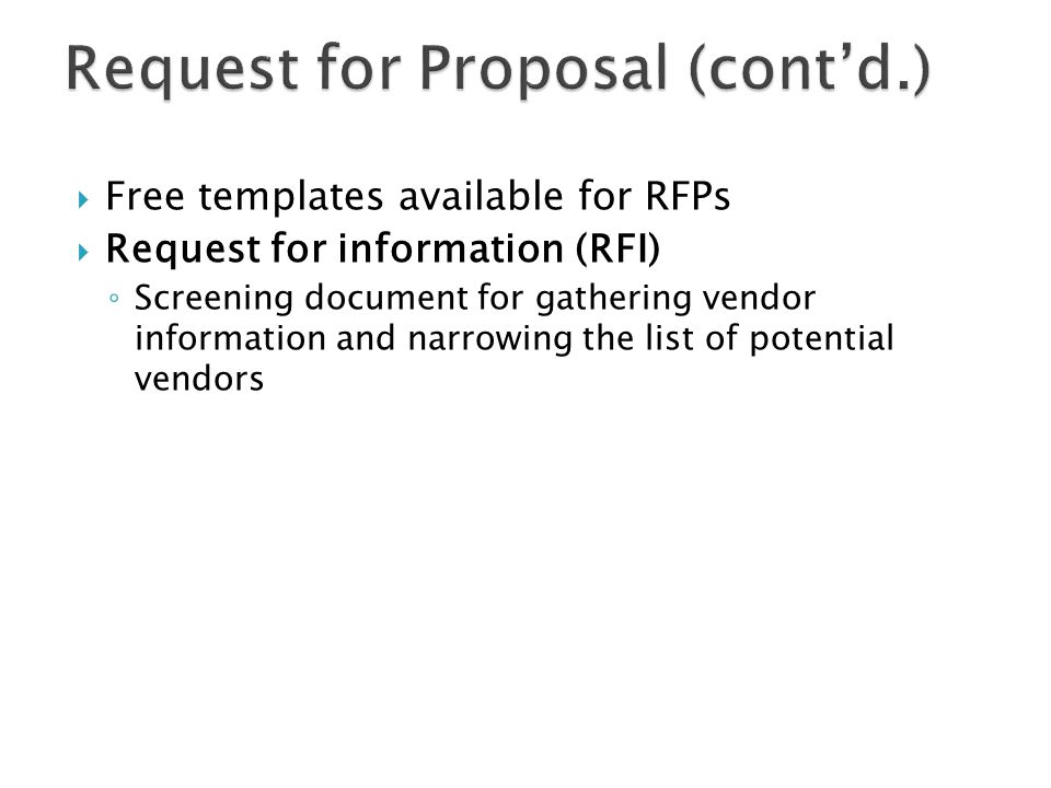  Free templates available for RFPs  Request for information (RFI) ◦ Screening document for gathering vendor information and narrowing the list of po