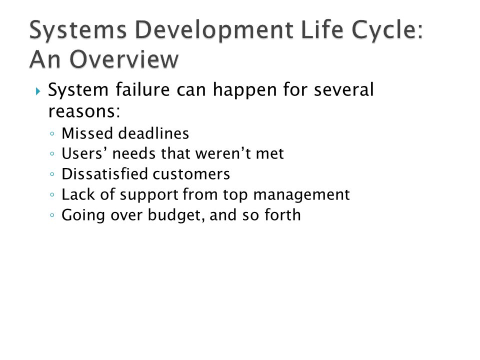 System failure can happen for several reasons: ◦ Missed deadlines ◦ Users' needs that weren't met ◦ Dissatisfied customers ◦ Lack of support from to