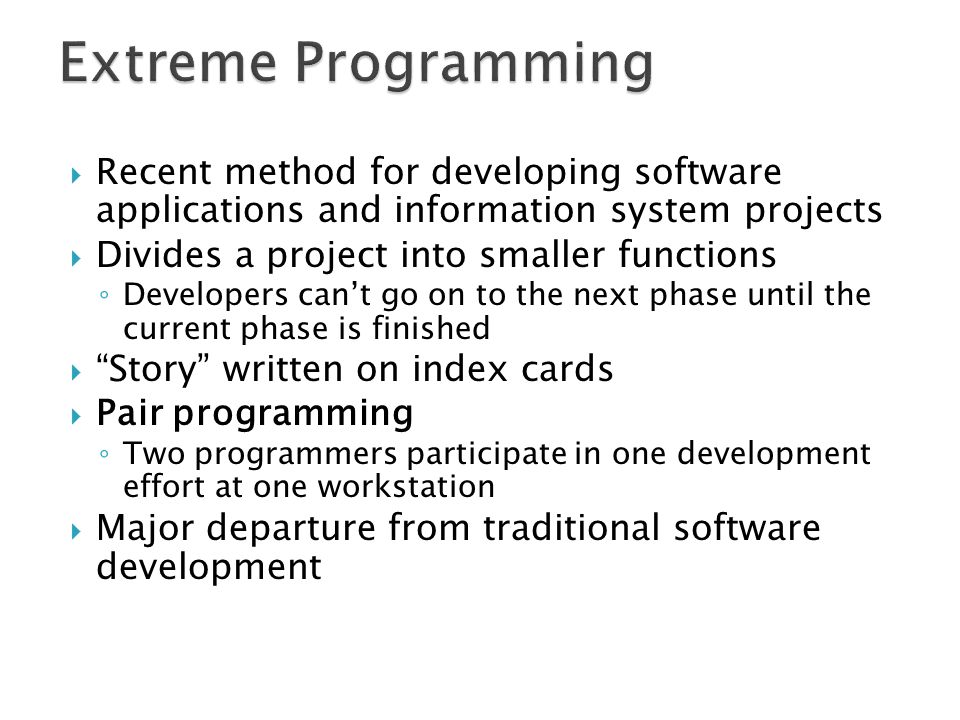  Recent method for developing software applications and information system projects  Divides a project into smaller functions ◦ Developers can't go