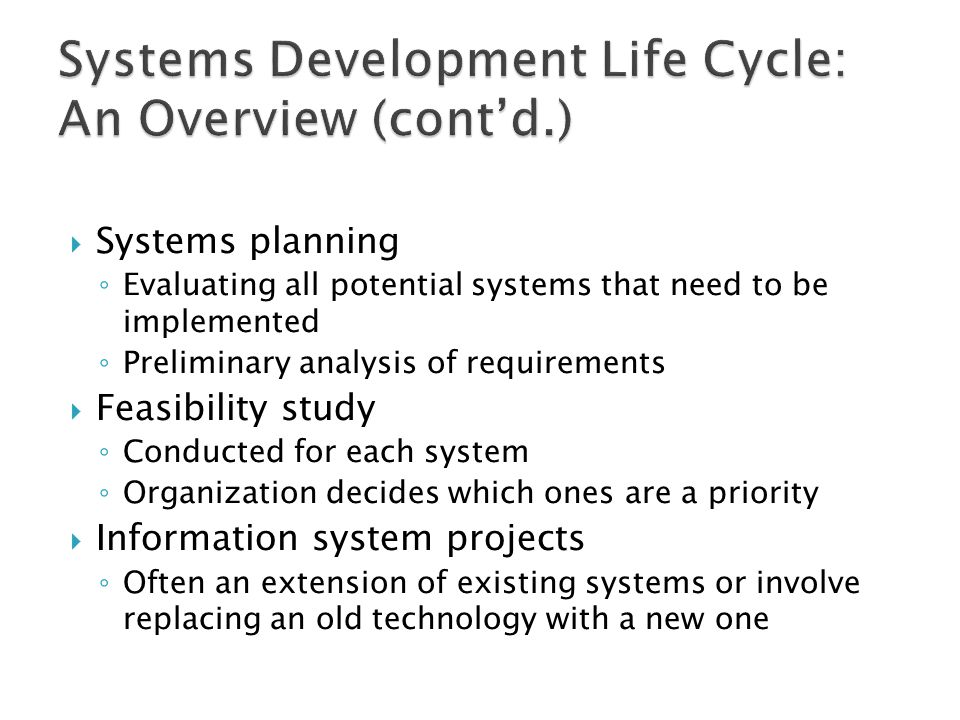  Systems planning ◦ Evaluating all potential systems that need to be implemented ◦ Preliminary analysis of requirements  Feasibility study ◦ Conduct