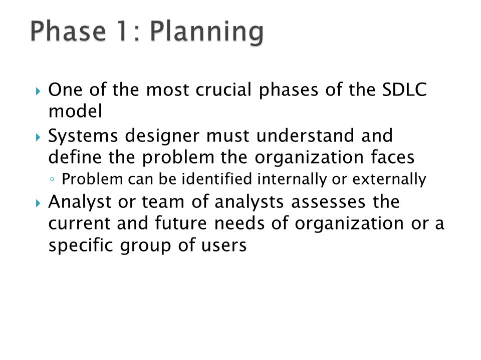  One of the most crucial phases of the SDLC model  Systems designer must understand and define the problem the organization faces ◦ Problem can be i