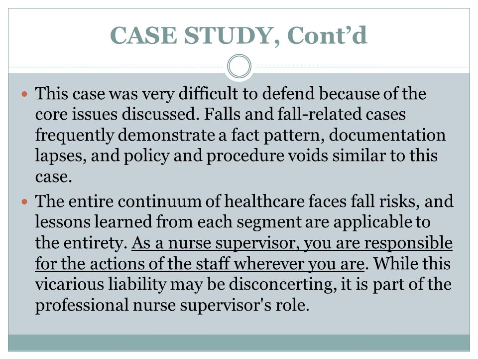 CASE STUDY, Cont'd This case was very difficult to defend because of the core issues discussed.
