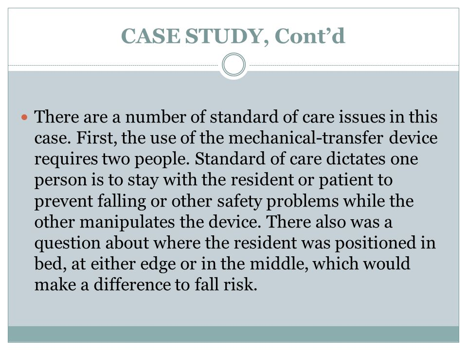 CASE STUDY, Cont'd There are a number of standard of care issues in this case.