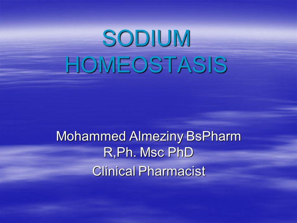 SODIUM HOMEOSTASIS Mohammed Almeziny BsPharm R,Ph. Msc PhD Clinical Pharmacist