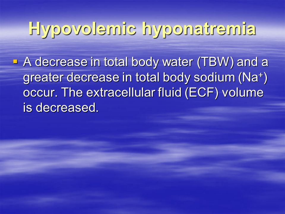 Euvolemic hyponatremia  An increase in TBW with normal total sodium occurs.