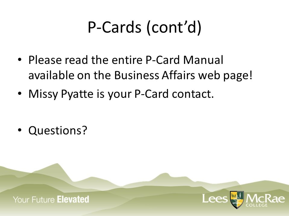 P-Cards (cont'd) Please read the entire P-Card Manual available on the Business Affairs web page.