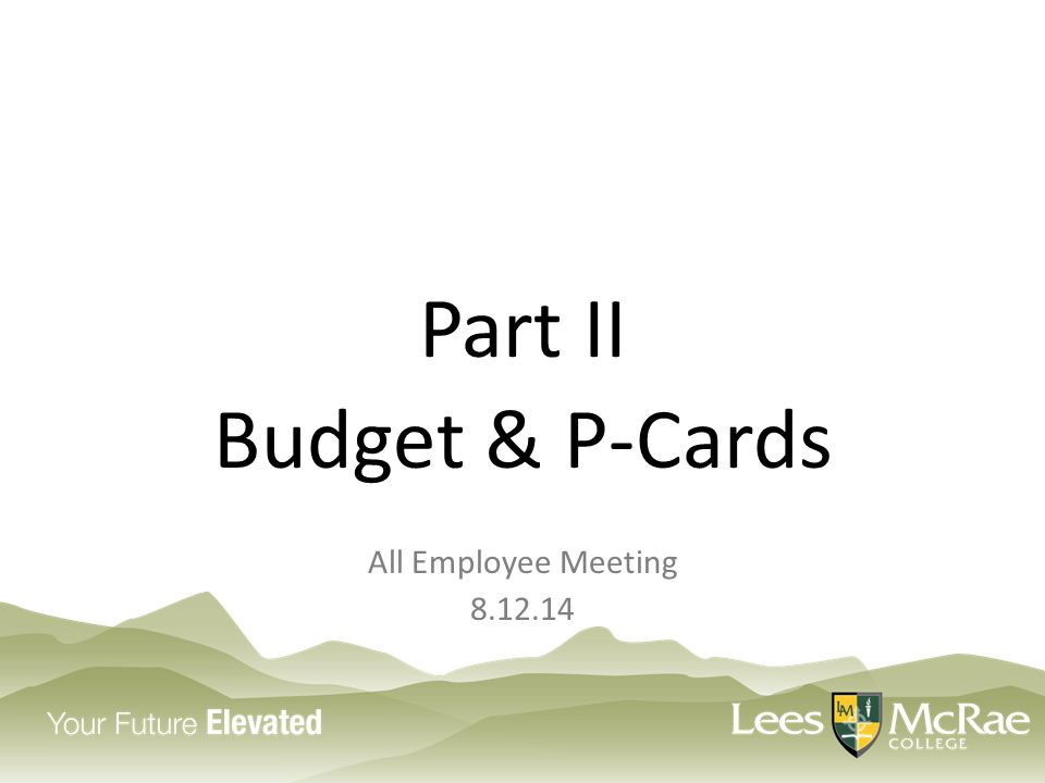 Part II Budget & P-Cards All Employee Meeting